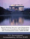 Rural Utilities Service: Loan Origination Policies and Procedures for Generation and Transmission Loans: Aimd-00-89r