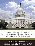 Social Security: Historical Development and Current Structure, Benefits, and Contributions