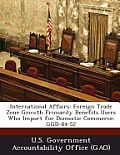 International Affairs: Foreign Trade Zone Growth Primarily Benefits Users Who Import for Domestic Commerce: Ggd-84-52