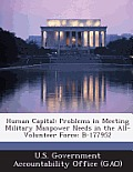 Human Capital: Problems in Meeting Military Manpower Needs in the All-Volunteer Force: B-177952