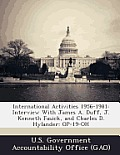 International Activities 1956-1981: Interview with James A. Duff, J. Kenneth Fasick, and Charles D. Hylander: Op-19-Oh