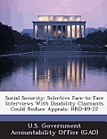 Social Security: Selective Face-To-Face Interviews with Disability Claimants Could Reduce Appeals: Hrd-89-22