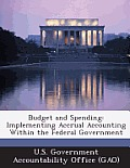 Budget and Spending: Implementing Accrual Accounting Within the Federal Government