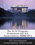 The H-2a Program: Protections for U.S. Farmworkers: Pemd-89-3