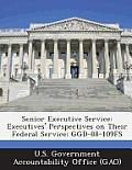 Senior Executive Service: Executives' Perspectives on Their Federal Service: Ggd-88-109fs