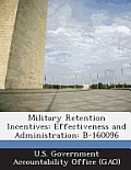 Military Retention Incentives: Effectiveness and Administration: B-160096