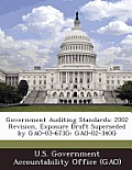 Government Auditing Standards: 2002 Revision, Exposure Draft Superseded by Gao-03-673g: Gao-02-340g