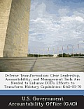 Defense Transformation: Clear Leadership, Accountability, and Management Tools Are Needed to Enhance Dod's Efforts to Transform Military Capab