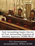 Cost Accounting Issues: Survey of Cost Accounting Practices at Selected Agencies: Afmd-90-17