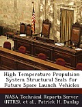High Temperature Propulsion System Structural Seals for Future Space Launch Vehicles