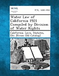 Water Law of California 1921 Compiled by Division of Water Rights