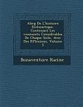 Abr G de L'Histoire Eccl Siastique, Contenant Les V Nements Consid Rables de Chaque Si Cle, Avec Des R Flexions, Volume 5