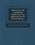 Memoires de L'Academie Imperiale Des Sciences de St. Petersbourg...