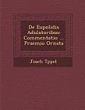 de Eupolidis Adulatoribus: Commentatio ... Praemio Ornata