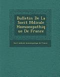 Bulletin de La Soci T M Dicale Homoeopathique de France