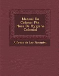 Manual Do Colono: Pte. No Es de Hygiene Colonial