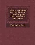 L'Ann E Vang Lique Ou Hom Lies Sur Les Evangiles Des Dimanches de L'Ann E