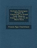 Portraits Historiques: Philippe de Commynes, Le Grand Cond, Mazarin, Fr D Ric II, Louis XV Et Marie-Th R Se