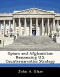 Opium and Afghanistan: Reassessing U.S. Counternarcotics Strategy