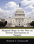 Hospital Ships in the War on Terror: Sanctuaries or Targets