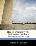 Has It Worked? the Goldwater Nichols Reorganization ACT
