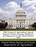 1945 Census of Agriculture: Special Reports: Cotton Ginning, Machinery and Equipment in the United States, 1945