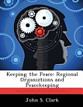Keeping the Peace: Regional Organiztions and Peacekeeping