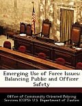 Emerging Use of Force Issues: Balancing Public and Officer Safety