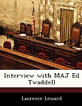 Interview with Maj Ed Twaddell