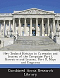 New Zealand Division in Cyrenaica and Lessons of the Campaign: Part I, Narrative and Lessons, Part II, Maps and Diagrams