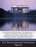 Environmental Epidemiology: The Importance of Exposure Assessment, Proceedings of the Symposium on Exposure Measurement and Evaluation Methods for