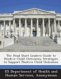 The Head Start Leaders Guide to Positive Child Outcomes: Strategies to Support Positive Child Outcomes