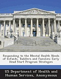 Responding to the Mental Health Needs of Infants, Toddlers and Families: Early Head Start Program Strategies