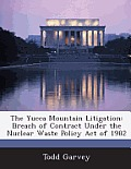 The Yucca Mountain Litigation: Breach of Contract Under the Nuclear Waste Policy Act of 1982