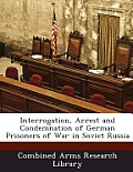 Interrogation, Arrest and Condemnation of German Prisoners of War in Soviet Russia