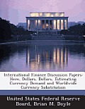 International Finance Discussion Papers: Here, Dollars, Dollars, Estimating Currency Demand and Worldwide Currency Substitution