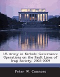 US Army in Kirkuk: Governance Operations on the Fault Lines of Iraqi Society, 2003-2009