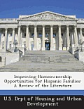 Improving Homeownership Opportunities for Hispanic Families: A Review of the Literature