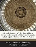 Gravel Deposits of the South Platte River Valley North of Denver, Colorado: Usgs Open-File Report 98-148-A, B, C
