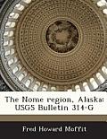 The Nome Region, Alaska: Usgs Bulletin 314-G