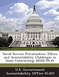 Social Service Privatization: Ethics and Accountability Challenges in State Contracting: Hehs-99-41
