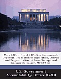 More Efficient and Effective Government: Opportunities to Reduce Duplication, Overlap and Fragmentation, Achieve Savings, and Enhance Revenue: Gao-12-