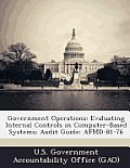 Government Operations: Evaluating Internal Controls in Computer-Based Systems; Audit Guide: Afmd-81-76