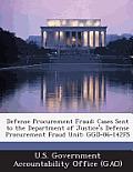 Defense Procurement Fraud: Cases Sent to the Department of Justice's Defense Procurement Fraud Unit: Ggd-86-142fs