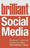 Brilliant Social Media: How To Start, Refine and Improve Your Social Business Media Strategy