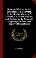 Universal Method for the Saxophone ... Based Upon the Celebrated Works of A. Mayeur, H. Klose and Others, and Containing the Complete Fingerings for t