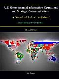 U.S. Governmental Information Operations and Strategic Communications: A Discredited Tool or User Failure? Implications for Future Conflict (Enlarged