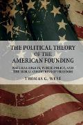 Political Theory Of The American Founding Natural Rights Public Policy & The Moral Conditions Of Freedom