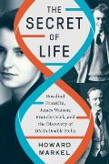 Secret of Life Rosalind Franklin James Watson Francis Crick & the Discovery of DNAs Double Helix