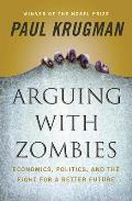 Arguing with Zombies Economics Politics & the Fight for a Better Future